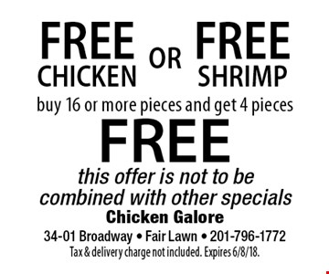 FREE SHRIMP OR FREE CHICKEN. Buy 16 or more pieces and get 4 pieces FREE. This offer is not to be combined with other specials. Tax & delivery charge not included. Expires 6/8/18.