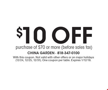 $10 off purchase of $70 or more (before sales tax). With this coupon. Not valid with other offers or on major holidays (12/24, 12/25, 12/31). One coupon per table. Expires 1/12/18.