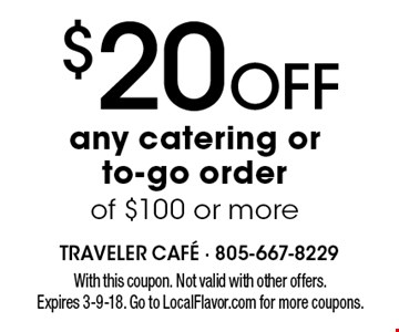 $20 off any catering or to-go order of $100 or more. With this coupon. Not valid with other offers. Expires 2-9-18. Go to LocalFlavor.com for more coupons.