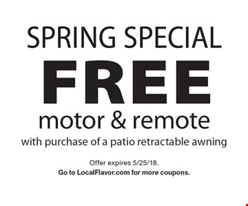 Spring Special Free motor & remote with purchase of a patio retractable awning. Offer expires 5/25/18. Go to LocalFlavor.com for more coupons.