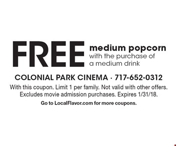 Free medium popcorn with the purchase of a medium drink. With this coupon. Limit 1 per family. Not valid with other offers. Excludes movie admission purchases. Expires 1/31/18. Go to LocalFlavor.com for more coupons.