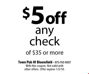 $ 5off any check of $35 or more. With this coupon. Not valid with  other offers. Offer expires 1/5/18.