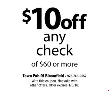 $10 off any check of $60 or more. With this coupon. Not valid with  other offers. Offer expires 1/5/18.