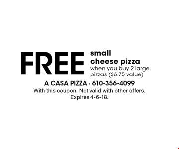 Free small cheese pizza when you buy 2 large pizzas ($6.75 value). With this coupon. Not valid with other offers. Expires 4-6-18.