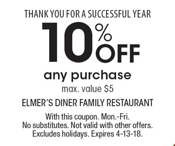 Thank You For A Successful Year 10% off any purchase max. value $5. With this coupon. Mon.-Fri. No substitutes. Not valid with other offers. Excludes holidays. Expires 4-13-18.
