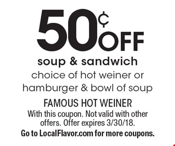 50¢ off soup & sandwich. Choice of hot weiner or hamburger & bowl of soup. With this coupon. Not valid with other offers. Offer expires 3/30/18. Go to LocalFlavor.com for more coupons.