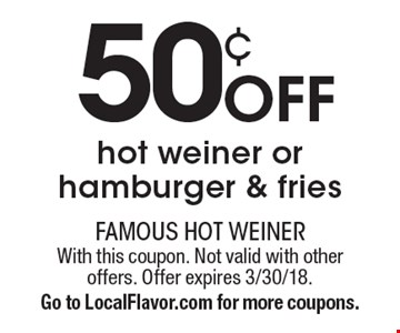 50¢ off hot weiner or hamburger & fries. With this coupon. Not valid with other offers. Offer expires 3/30/18. Go to LocalFlavor.com for more coupons.