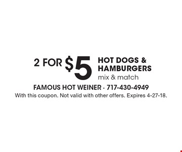 2 for $5 hot dogs & hamburgers mix & match. With this coupon. Not valid with other offers. Expires 4-27-18.