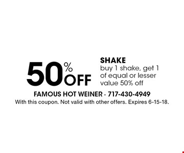 50% off shake. Buy 1 shake, get 1 of equal or lesser value 50% off. With this coupon. Not valid with other offers. Expires 6-15-18.