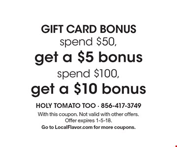 GIFT CARD BONUS. Get a $10 bonus spend $100, get a $5 bonus spend $50. With this coupon. Not valid with other offers. Offer expires 1-5-18. Go to LocalFlavor.com for more coupons.