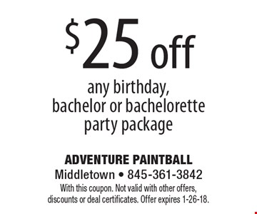 $25 off any birthday, bachelor or bachelorette party package. With this coupon. Not valid with other offers, discounts or deal certificates. Offer expires 1-26-18.