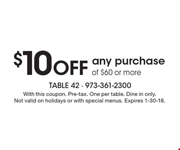 $10 Off any purchase of $60 or more. With this coupon. Pre-tax. One per table. Dine in only. Not valid on holidays or with special menus. Expires 1-30-18.