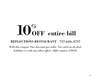 10% Off entire bill . With this coupon. One discount per table. Not valid on alcohol, holidays or with any other offers. Offer expires 4/30/18.