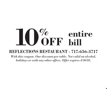 10% off entire bill. With this coupon. One discount per table. Not valid on alcohol, holidays or with any other offers. Offer expires 4/30/18.