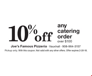 10% off any catering order over $100. Pickup only. With this coupon. Not valid with any other offers. Offer expires 2-28-18.