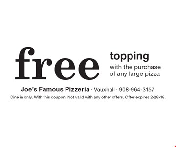 Free topping with the purchase of any large pizza. Dine in only. With this coupon. Not valid with any other offers. Offer expires 2-28-18.