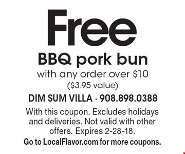 Free BBQ pork bun with any order over $10 ($3.95 value). With this coupon. Excludes holidays and deliveries. Not valid with other offers. Expires 2-28-18. Go to LocalFlavor.com for more coupons.