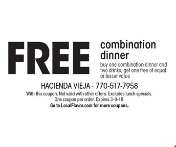 FREE combination dinner. Buy one combination dinner and two drinks, get one free of equal or lesser value. With this coupon. Not valid with other offers. Excludes lunch specials. One coupon per order. Expires 3-9-18. Go to LocalFlavor.com for more coupons.