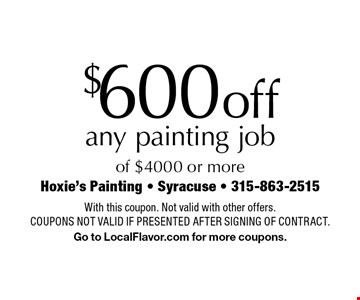 $600 off any painting job of $4000 or more. With this coupon. Not valid with other offers. Coupons not valid if presented after signing of contract. Go to LocalFlavor.com for more coupons.
