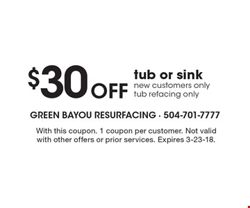 $30 off tub or sink. New customers only tub refacing only. With this coupon. 1 coupon per customer. Not valid with other offers or prior services. Expires 3-23-18.
