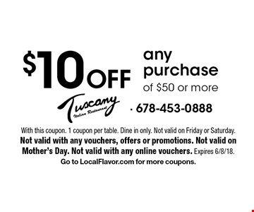 $10 Off any purchase of $50 or more. With this coupon. 1 coupon per table. Dine in only. Not valid on Friday or Saturday. Not valid with any vouchers, offers or promotions. Not valid on Mother's Day. Not valid with any online vouchers. Expires 6/8/18. Go to LocalFlavor.com for more coupons.