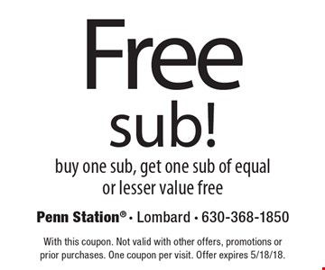 Free sub! buy one sub, get one sub of equal or lesser value free. With this coupon. Not valid with other offers, promotions or prior purchases. One coupon per visit. Offer expires 5/18/18.