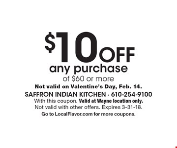 $10 off any purchase of $60 or more. Not valid on Valentine's Day, Feb. 14.. With this coupon. Valid at Wayne location only. Not valid with other offers. Expires 3-31-18. Go to LocalFlavor.com for more coupons.