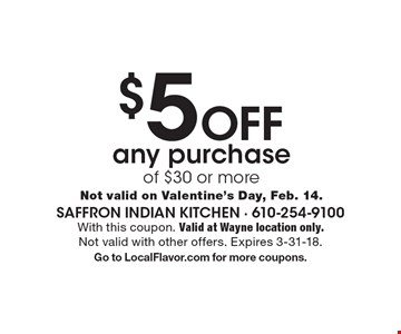 $5 off any purchase of $30 or more. Not valid on Valentine's Day, Feb. 14.. With this coupon. Valid at Wayne location only. Not valid with other offers. Expires 3-31-18. Go to LocalFlavor.com for more coupons.