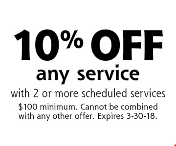 10% OFF any service with 2 or more scheduled services. $100 minimum. Cannot be combined with any other offer. Expires 3-30-18.