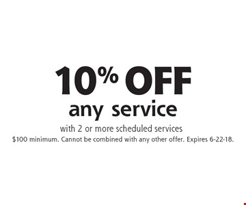 10% OFF any service with 2 or more scheduled services. $100 minimum. Cannot be combined with any other offer. Expires 6-22-18.