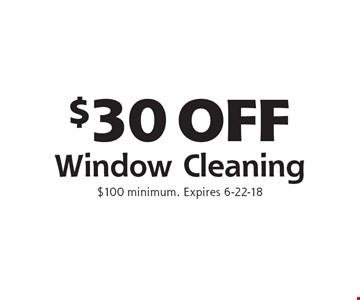 $30 OFF Window Cleaning. $100 minimum. Expires 6-22-18