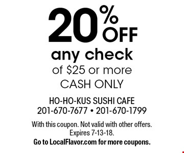 20% OFF any check of $25 or more. CASH ONLY. With this coupon. Not valid with other offers. Expires 7-13-18. Go to LocalFlavor.com for more coupons.