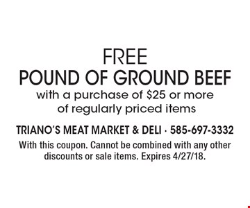 FREE POUND of Ground Beefwith a purchase of $25 or more of regularly priced items. With this coupon. Cannot be combined with any other discounts or sale items. Expires 4/27/18.