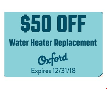 $50 Off Water Heater Replacement. Expires12/31/18