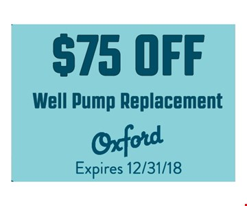 $75 off Well Pump Replacement. Expires 12/31/18. One coupon per visit. Coupons may not be combined with other offers.