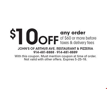 $10 Off any order of $60 or more before taxes & delivery fees. With this coupon. Must mention coupon at time of order. Not valid with other offers. Expires 5-25-18.