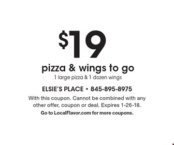 $19 pizza & wings to go. 1 large pizza & 1 dozen wings. With this coupon. Cannot be combined with any other offer, coupon or deal. Expires 1-26-18. Go to LocalFlavor.com for more coupons.