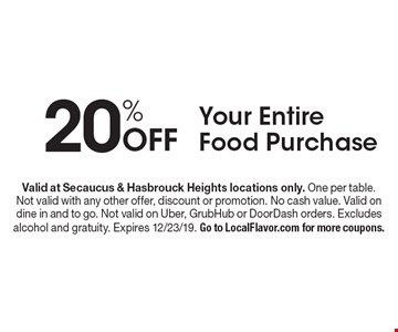 20% Off Your Entire Food Purchase. Valid at Secaucus & Hasbrouck Heights locations only. One per table. Not valid with any other offer, discount or promotion. No cash value. Valid on dine in and to go. Not valid on Uber, GrubHub or DoorDash orders. Excludes alcohol and gratuity. Expires 12/23/19. Go to LocalFlavor.com for more coupons.