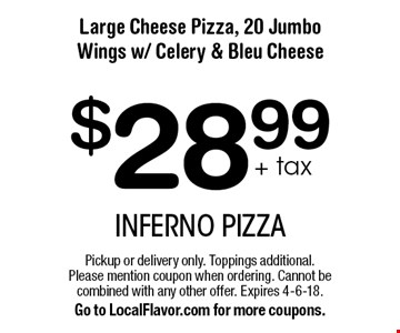 $28.99+ tax Large Cheese Pizza, 20 Jumbo Wings w/ Celery & Bleu Cheese