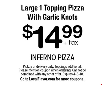 $14.99+ tax Large 1 Topping Pizza