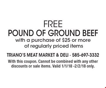 Free Pound of Ground Beef with a purchase of $25 or more of regularly priced items. With this coupon. Cannot be combined with any other discounts or sale items. Valid 1/1/18 -2/2/18 only.