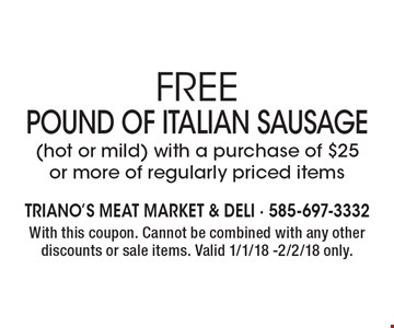 Free Pound of Italian Sausage  (hot or mild) with a purchase of $25 or more of regularly priced items. With this coupon. Cannot be combined with any other discounts or sale items. Valid 1/1/18 -2/2/18 only.