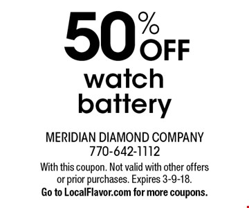 50% OFF watch battery. With this coupon. Not valid with other offers or prior purchases. Expires 3-9-18. Go to LocalFlavor.com for more coupons.