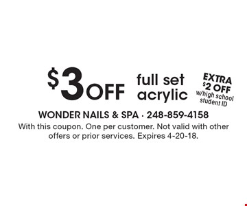 $3 Off full set acrylic. With this coupon. One per customer. Not valid with other offers or prior services. Expires 4-20-18.