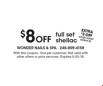 $8 Off full set shellac. With this coupon. One per customer. Not valid with other offers or prior services. Expires 5-25-18.
