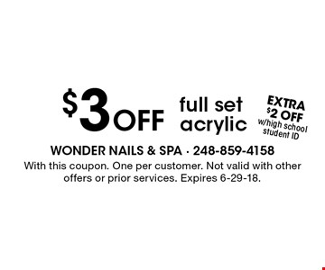 $3 Off full set acrylic. With this coupon. One per customer. Not valid with other offers or prior services. Expires 6-29-18.