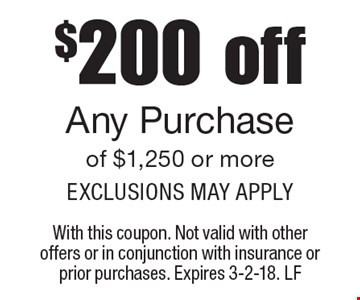 $200 off Any Purchase of $1,250 or more. Exclusions may apply. With this coupon. Not valid with other offers or in conjunction with insurance or prior purchases. Expires 3-2-18. LF