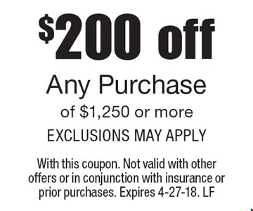 $200 off Any Purchase of $1,250 or more Exclusions may apply. With this coupon. Not valid with other offers or in conjunction with insurance or prior purchases. Expires 4-27-18. LF