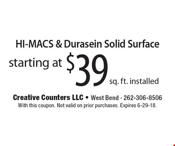 HI-MACS & Durasein Solid Surface starting at $39 sq. ft. installed. With this coupon. Not valid on prior purchases. Expires 6-29-18.