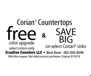 Corian Countertops free color upgrade select colors only. Save Big on select Corian sinks. With this coupon. Not valid on prior purchases. Expires 8/10/18.